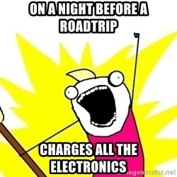 X ALL THE THINGS - On a night before a roadtrip charges all the electronics