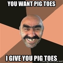 Provincial Man - You want pig toes I give you pig toes