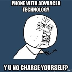 Y U No - phone with advanced technology y u no charge yourself?