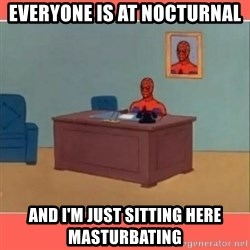 Masturbating Spider-Man - Everyone is at nocturnal and I'M just SITTING HERE MASTURBATING