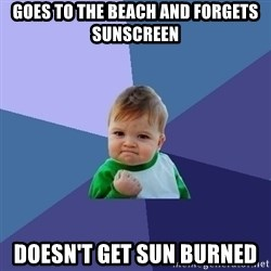 Success Kid - Goes to the beach and forgets sunscreen doesn't get sun burned