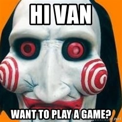 Jigsaw from saw evil - hi van want to play a game?