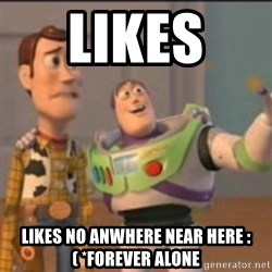 Buzz - likes  likes no anwhere near here :( *forever alone