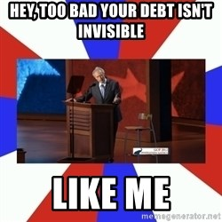 Invisible Obama - Hey, too bad your debt isn't invisible like me