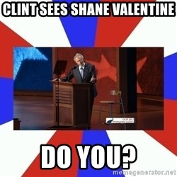 Invisible Obama - Clint sees shane valentine do you?