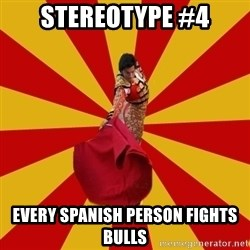 Typical_Spain - STEREOTYPE #4 EVERY SPANISH PERSON FIGHTS BULLS