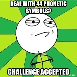 Challenge Accepted 2 - deal with 44 phonetic symbols?  challenge accepted