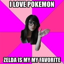 Idiot Nerd Girl - i love pokemon zelda is my my favorite