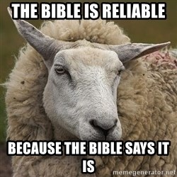 True_Christian - the bible is reliable because the bible says it is