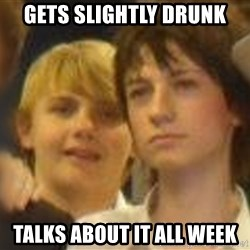 Thoughtful Child - gets slightly drunk talks about it all week
