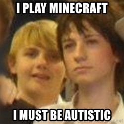 Thoughtful Child - i play minecraft i must be autistic