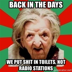 Crazy Old Lady - Back in the days we put shit in toilets, not radio stations