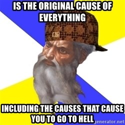 Scumbag God - is the original cause of everything including the causes that cause you to go to hell