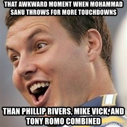 Surprised Philip Rivers - That awkward moment when mohammad sanu throws for more touchdowns than phillip rivers, mike vick, and tony romo combined