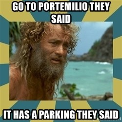 Castaway Hanks - go to portemilio they said it has a parking they said