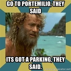 Castaway Hanks - go to portemilio, they said its got a parking, they said.