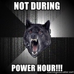 Insanity Wolf - Not during Power hour!!!