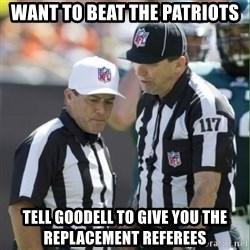 NFL Referees - Want to beat the Patriots Tell Goodell to give you the replacement Referees