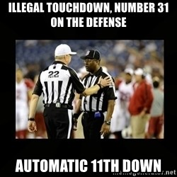 Replacement Ref - illegal touchdown, number 31 on the defense automatic 11th down