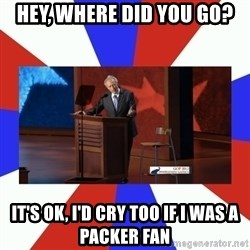 Invisible Obama - Hey, where did you go? It's ok, I'd cry too If I was a Packer fan