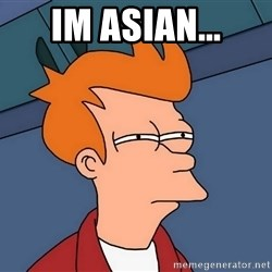 Futurama Fry - im asian...