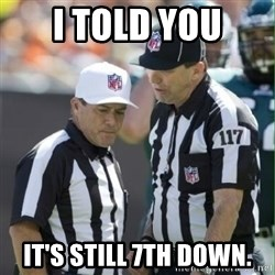 NFL Referees - I told you It's still 7th down.