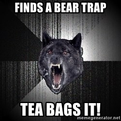 Insanity Wolf - FINDS A BEAR TRAP TEA BAGS IT!