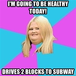 Fat Girl - I'm going to be healthy today! Drives 2 blocks to subway