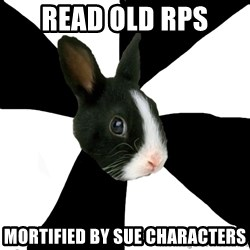 Roleplaying Rabbit - Read old RPs Mortified by sue characters