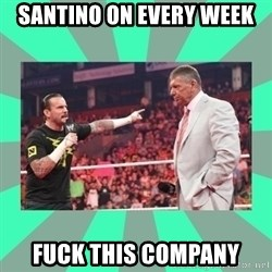 CM Punk Apologize! - santino on every week fuck this company