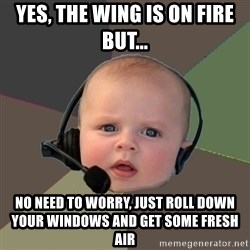 FPS N00b - Yes, the wing is on fire but... No need to worry, just roll down your windows and get some fresh air