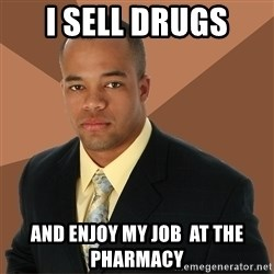 Successful Black Man - I sell drugs and enjoy my job  at the pharmacy