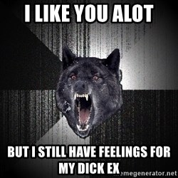 Insanity Wolf - I LIKE YOU ALOT BUT I STILL HAVE FEELINGS FOR MY DICK EX