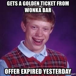 Bad Luck Brian - gets a golden ticket from wonka bar offer expired yesterday