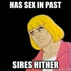 Sad He-Man - has sex in past sires hither