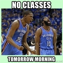 durant harden - no classes tomorrow morning