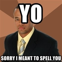 Successful Black Man - YO SORRY I MEANT TO SPELL YOU