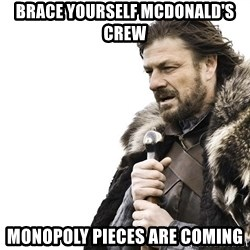Winter is Coming - Brace yourself mcdonald's crew monopoly pieces are coming