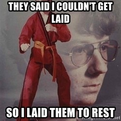 PTSD Karate Kyle - They said i couldn't get laid so i laid them to rest