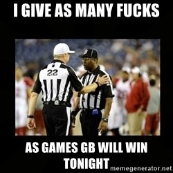 Replacement Ref - I give as many fucks As games GB will win tonight
