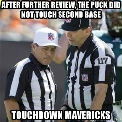 NFL Referees - After further review, the Puck Did not Touch Second Base Touchdown Mavericks