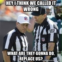 NFL Referees - hey i think we called it wrong What are they gonna do, replace us?