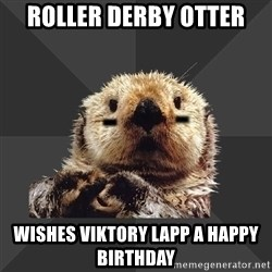 Roller Derby Otter - Roller derby otter wishes viktory lapp a happy birthday