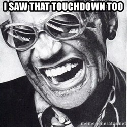 ray charles - I SAW THAT TOUCHDOWN TOO
