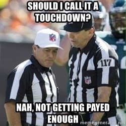 NFL Referees - should i call it a touchdown? nah, not getting payed enough