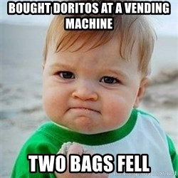 Victory Baby - bought doritos at a vending machine two bags fell