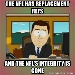 aaaand its gone - The Nfl has replacement refs and the nfl's integrity is gone