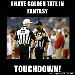 Replacement Ref - I have golden tate in fantasy touchdown!