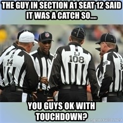 NFL Ref Meeting - the guy in section a1 seat 12 said it was a catch so.... you guys ok with touchdown?