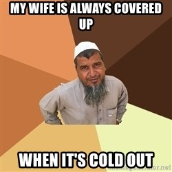 Ordinary Muslim Man - My wife is always covered up when it's cold out